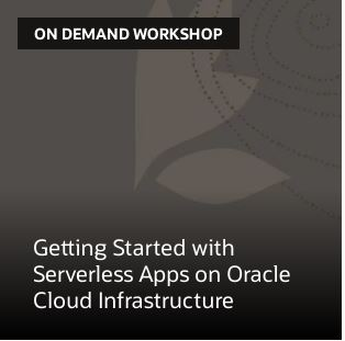 Getting Started with Serverless Apps on Oracle Cloud Infrastructure